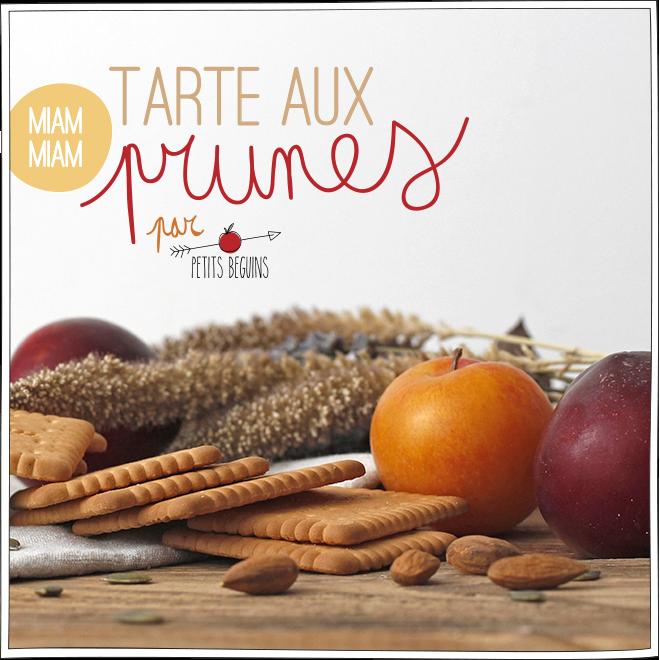 Tarte aux Prunes et aux céréales - Gourmandises - Petits Béguins