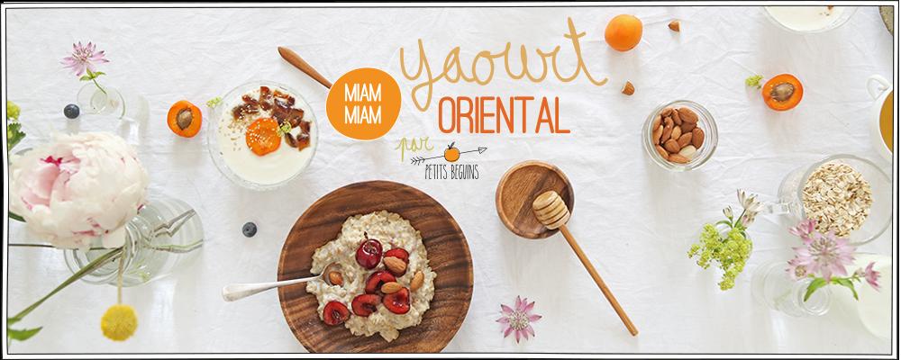 Yaourt Oriental - Recette petit déjeuner - Petits Béguins
