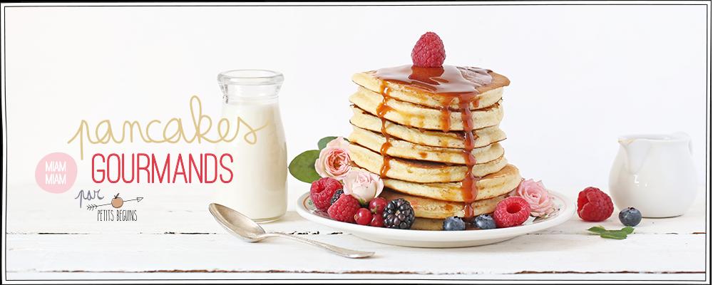 Pancakes gourmands - Recette - Gourmandise - Petits Béguins